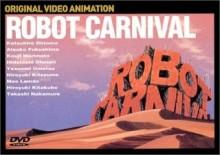 アニメーターたちへ捧げる作品『 ロボット カーニバル (ROBOT CARNIVAL) 』レビュー