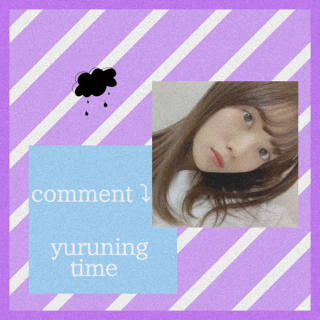 yuruning time . [comment]